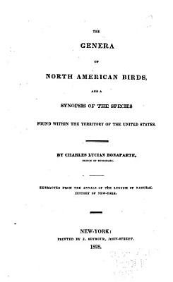 The Genera of North American Birds  and a Synopsis of the Species Found Within the Territory of the United States