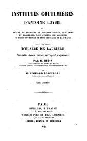Institutes coutumières d'Antoine Loysel ou Manuel de plusieurs et diverses règles, sentences et proverbes, tant anciens que modernes du droit coutumier et plus ordinaire de la France