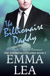 The Billionaire Daddy: A Sexy Billionaire Romance