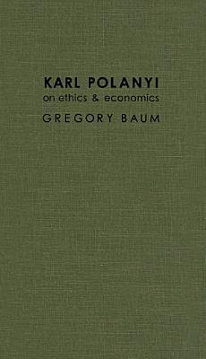 Karl Polanyi on Ethics and Economics