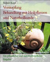 Verstopfung, Obstipation - Behandlung mit Pflanzenheilkunde (Phytotherapie), Akupressur und Wasserheilkunde: Ein pflanzlicher und naturheilkundlicher Ratgeber