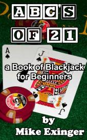 ABC's of 21: a Book of Blackjack for Beginners
