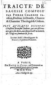 Traicté de sagesse composé par Pierre Charron... Plus quelques discours chrestiens du mesme autheur... (éd. par G. Michel de La Rochemaillet)