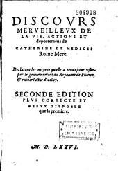 Discours merveilleux de la vie, actions et deportemens de Catherine de Medicis roine mere. Declarant les moyens qu'elle a tenus pour usurper le gouvernement du royaume de France, et ruiner l'estat d'iceluy [par H. Estienne]