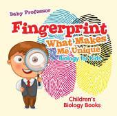 Fingerprint - What Makes Me Unique : Biology for Kids   Children's Biology Books