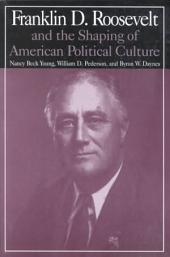 Franklin D. Roosevelt and the Shaping of American Political Culture