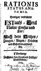 Rationis status anatomia: heutiger verkehrter Estaats-Leut Natur, Censur und Cur : nach dero Hertzen, Zungen, Augen, Händen und Geberden entworffen