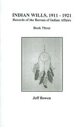 Indian Wills, 1911-1921: Records of the Bureau of Indian Affairs, Book 3