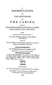 A Dissertation on the Mysteries of the Cabiri: Or, The Great Gods of Phenicia, Samothrace, Egypt, Troas, Greece, Italy, and Crete; Being an Attempt to Deduce the Several Orgies of Isis, Ceres, Mithras, Bacchus, Rhea, Adonis, and Hecate, from a Union of the Rites Commemorative of the Deluge with the Adoration of the Hosts of Heaven, Volume 2