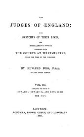 The Judges of England: With Sketches of Their Lives, and Miscellaneous Notices Connected with the Courts at Westminster, from the Time of the Conquest, Volume 3
