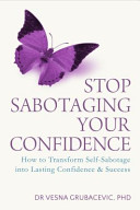 Stop Sabotaging Your Confidence