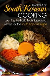 Traditions of South Korean Cooking: Learning the Basic Techniques and Recipes of the South Korean Cuisine