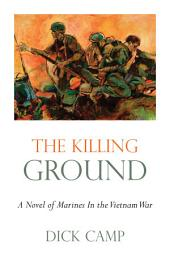 The Killing Ground: A Novel of Marines in the Vietnam War