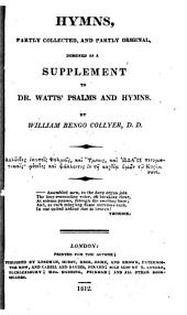 Hymns, Partly Collected and Partly Original: Designed as a Supplement to Dr. Watts' Psalms and Hymns