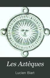 Les Aztèques: histoire, mœurs, coutumes