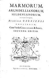 Marmorum Arundellianorum Seldenianorum aliorumque academiae Oxoniensi donatorum ... secunda ed. (curante Michael Maittaire).