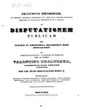 Franciscus Dirnberger ... ad disputationem publicam pro summis in Theologia honoribus rite obtinendis ab ... Domino Valentino Thalhofer, ... die XII Julii MDCCCXLVIII ... habendam