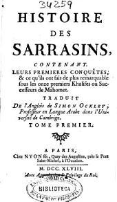 Histoire des sarrasins: contenant leurs premiers conquêtes & ce qu'ils ont fait de plus remarquable sous les onze premiers Khalifes ou successeurs de Mahomet