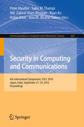 Security in Computing and Communications: 4th International Symposium, SSCC 2016, Jaipur, India, September 21-24, 2016, Proceedings