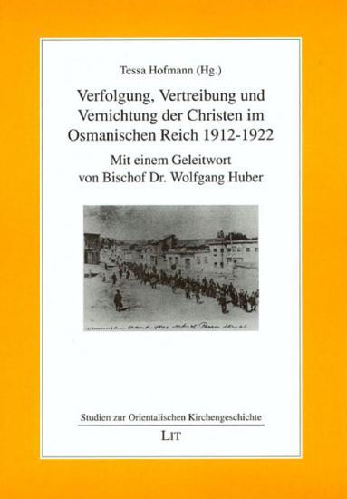 Verfolgung  Vertreibung und Vernichtung der Christen im Osmanischen Reich 1912 1922 PDF