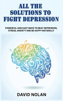 ALL THE SOLUTIONS TO FIGHT DEPRESSION