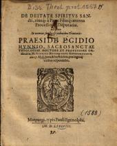 De Deitate Spiritvs [Spiritus] Sancti, eiusq[ue] a Patre Filioq[ue] aeterna Processione Disputatio