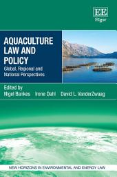 Aquaculture Law and Policy: Global, Regional and National Perspectives