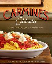 Carmine's Celebrates: Classic Italian Recipes for Everyday Feasts
