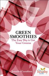 Green Smoothies: The Easy Way to Get Your Greens