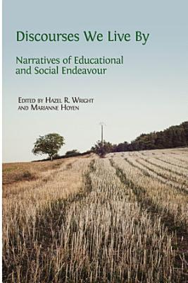 Discourses We Live By  Narratives of Educational and Social Endeavour