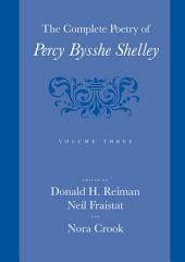 The Complete Poetry of Percy Bysshe Shelley: Volume 3
