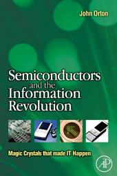 Semiconductors and the Information Revolution: Magic Crystals that made IT Happen