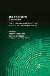 """The Twin Earth Chronicles: Twenty Years of Reflection on Hilary Putnam's the """"Meaning of Meaning"""": Twenty Years of Reflection on Hilary Putnam's the """"Meaning of Meaning"""""""