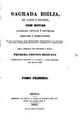 Sagrada Biblia: en latin y español, con notas literales, críticas é históricas, prefacios y disertaciones, sacadas, Volumen 1