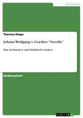 """Johann Wolfgang v. Goethes """"Novelle"""": Eine Sachanalyse und Didaktische Analyse"""