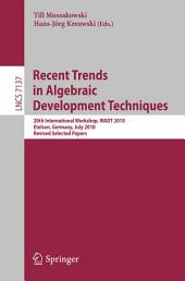 Recent Trends in Algebraic Development Techniques: 20th International Workshop, WADT 2010, Etelsen, Germany, July 1-4, 2010, Revised Selected Papers