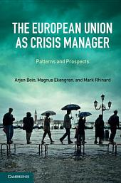 The European Union as Crisis Manager: Patterns and Prospects