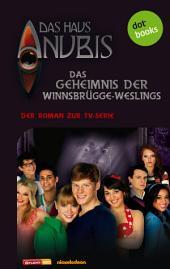 Das Haus Anubis - Band 5: Das Geheimnis der Winnsbrügge-Weslings: Der Roman zur TV-Serie