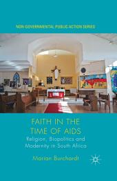 Faith in the Time of AIDS: Religion, Biopolitics and Modernity in South Africa