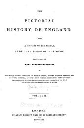 The Pictorial History of England: Being a History of the People, as Well as a History of the Kingdom [to the End of the Reign of George the Third] ...