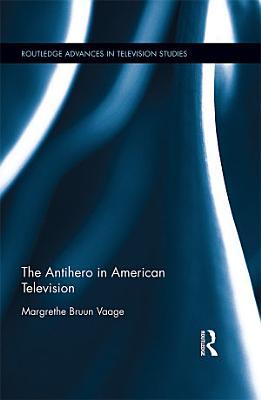 The Antihero in American Television PDF