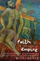 Faith in the Face of Empire: The Bible Through Palestinian Eyes