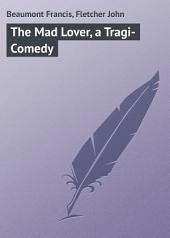 The Mad Lover, a Tragi-Comedy