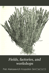 Fields, factories, and workshops: or, Industry combined with agriculture and brain work with manual work