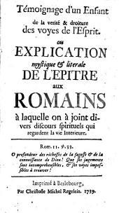 Témoignage d'un enfant de la vérité et droiture des voyes de l'esprit, ou Explication mystique et litérale de l'Epître aux Romains