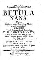 Dissertatio botanica de Betula nana: quam ... præside ... Carolo Linnæo ... publico bonorum examini ... subjicit ... Laurentius Mag. Klase