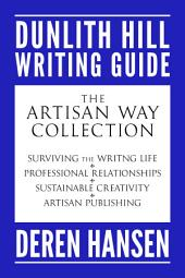 The Artisan Way Collection: Comprising the Dunlith Hill Writing Guides to Surviving the Writing Life, Professional Relationships, Sustainable Creativity, and Artisan Publishing