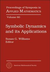 Symbolic Dynamics and Its Applications: American Mathematical Society, Short Course, January 4-5, 2002, San Diego, California