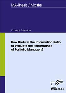 How Useful is the Information Ratio to Evaluate the Performance of Portfolio Managers  Book