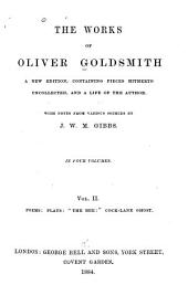 The Works of Oliver Goldsmith: Poems. Plays: The good-natured man, She stoops to conquer, The bee, The Cock-lane ghost